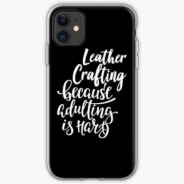 Leather Crafting Because Adulting Is Hard iPhone Soft Case