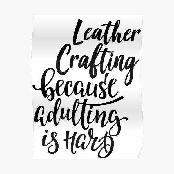 Leather Crafting Because Adulting Is Hard Poster