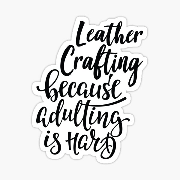 Leather Crafting Because Adulting Is Hard Sticker