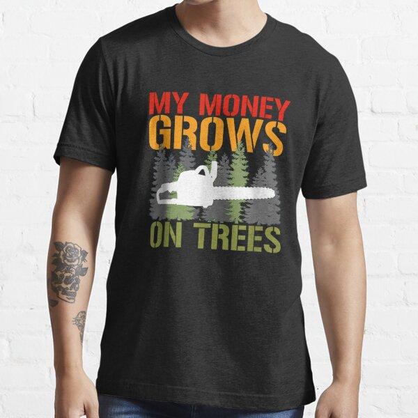 My Money Grows On Trees Arborist Logger Forestry Lumberjack T-Shirt Essential T-Shirt