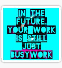 In The Future Your Work Is Still Just Busywork Sticker