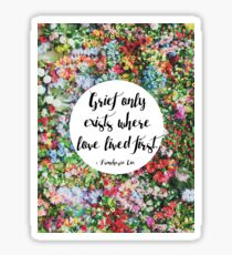 Grief only exists where love lived first... Sticker