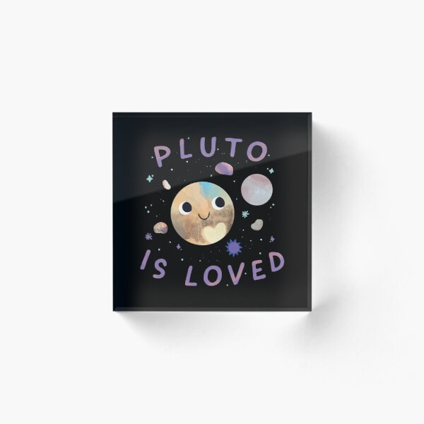 Pluto is Loved Acrylic Block