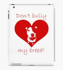 Don't bully my breed! iPad Case/Skin