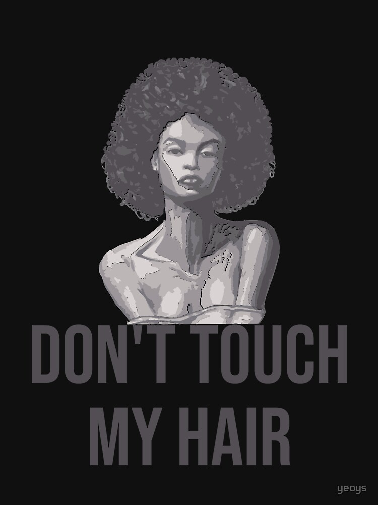 Don't Touch My Hair - Melanin by yeoys