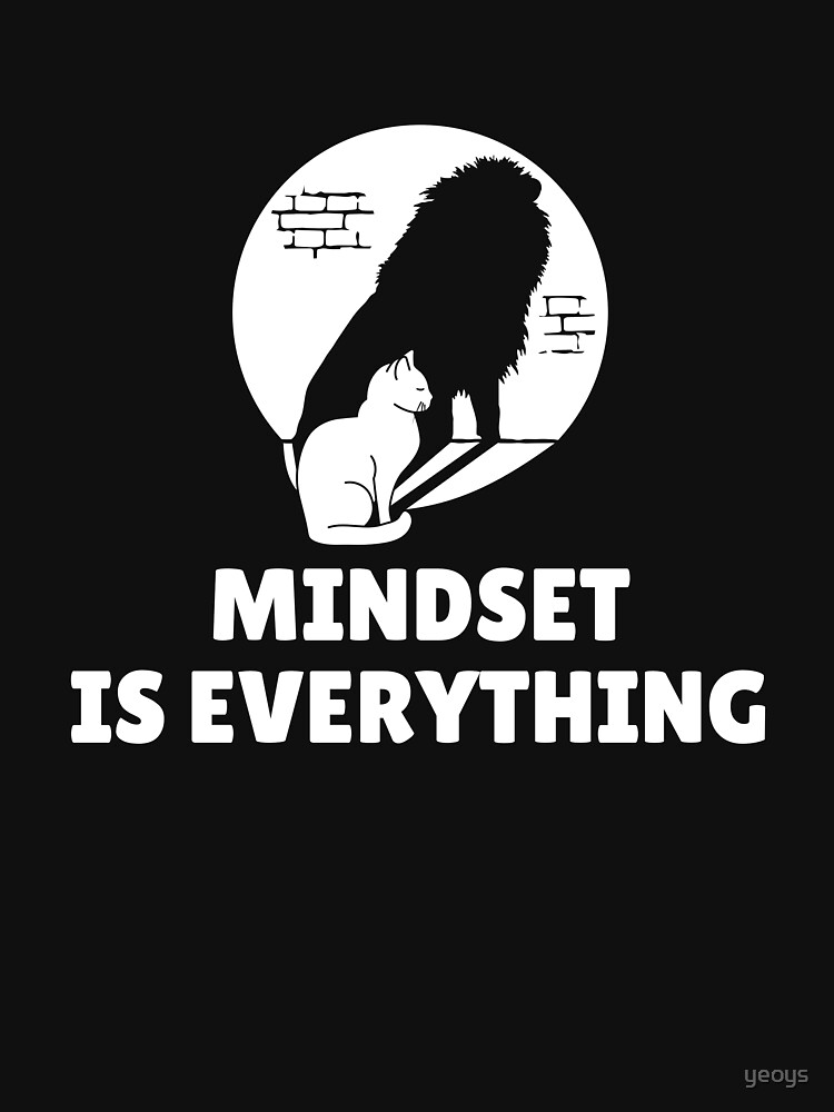 Mindset Is Everything Cat Lion - Vision & Attitude by yeoys