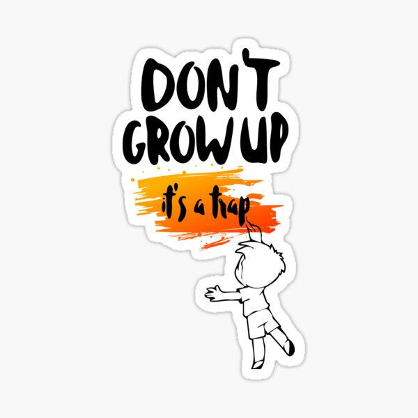 Don't Grow up It's a trap Sticker