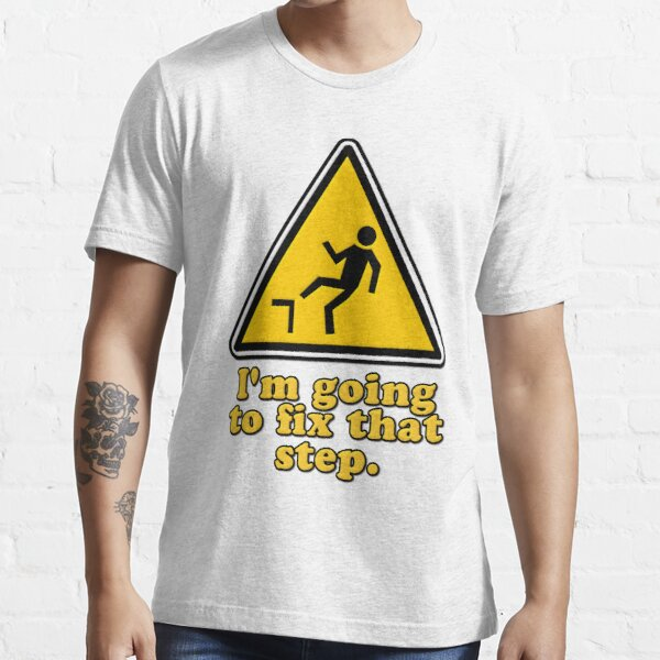 I'm Going To Fix That Step Essential T-Shirt