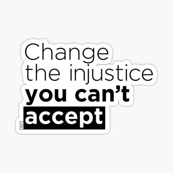 Change the injustice you can't accept Sticker