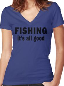 Fishing. It's all Good  Women's Fitted V-Neck T-Shirt