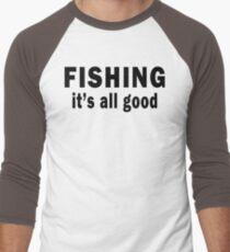 Fishing. It's all Good  Men's Baseball ¾ T-Shirt