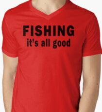 Fishing. It's all Good  Mens V-Neck T-Shirt