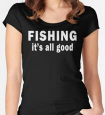 Fishing. It's all Good Women's Fitted Scoop T-Shirt