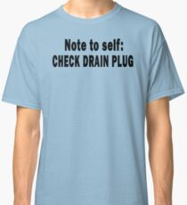 Note to Self: Check Drain Plug Classic T-Shirt