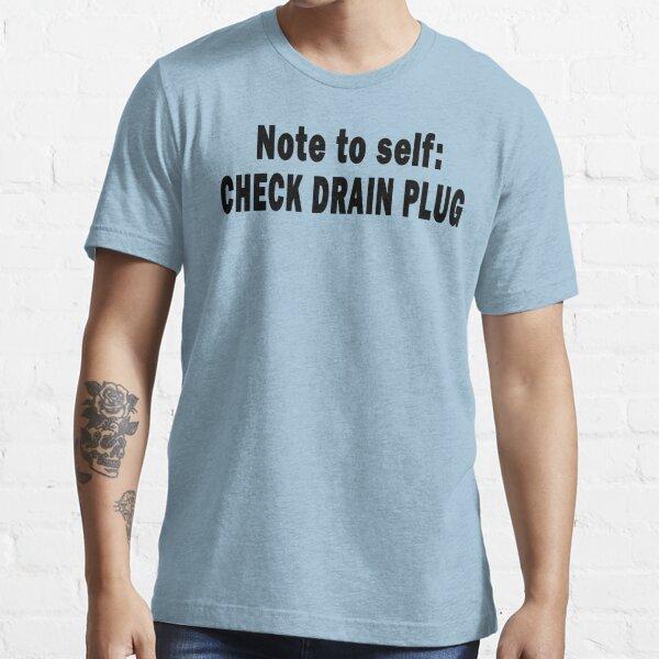 Note to Self: Check Drain Plug Essential T-Shirt