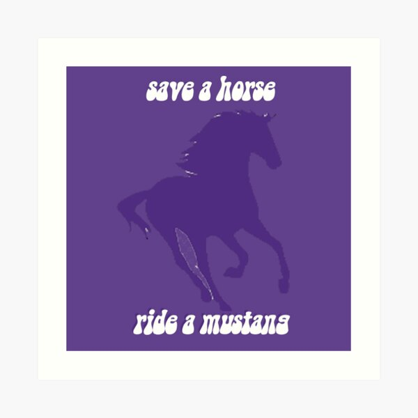 save a horse ride a mustang Art Print
