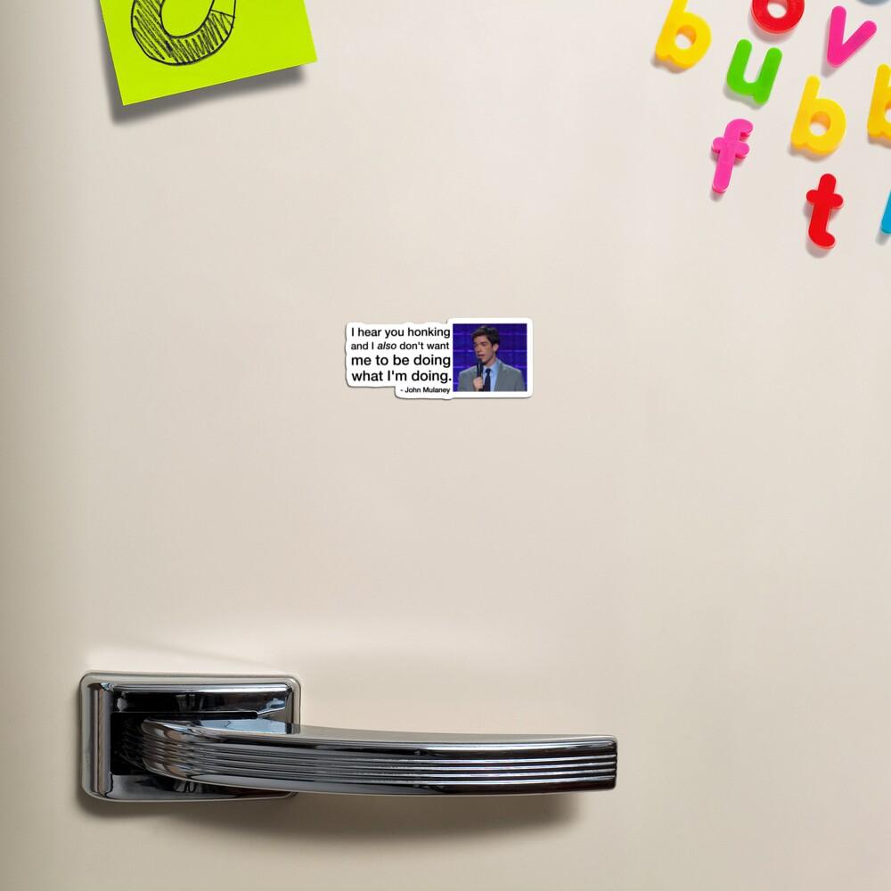 john mulaney i hear you honking bumper sticker Magnet