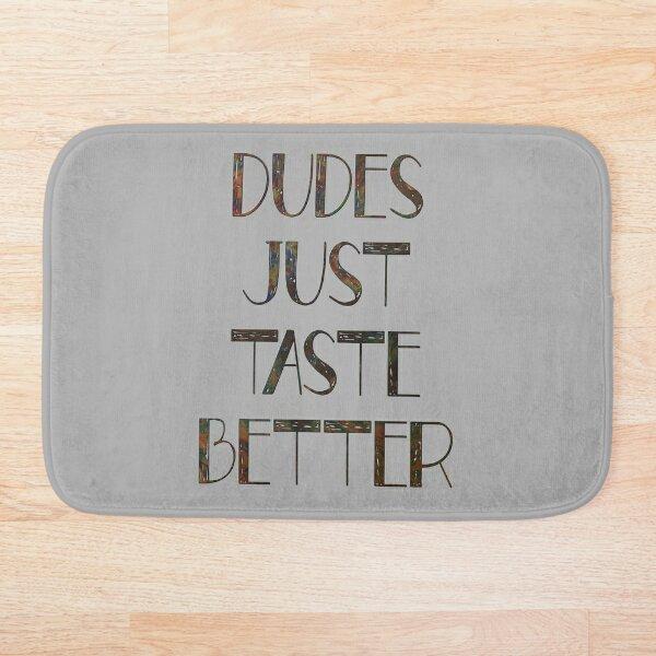Dudes Just Taste Better Bath Mat
