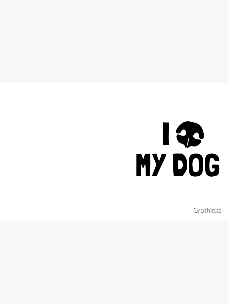 I Love My Dog - Snout by Grathicks