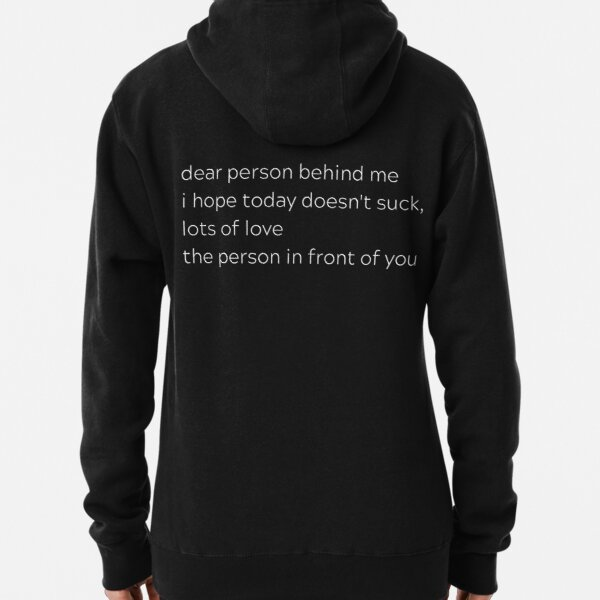 Dear person behind me, lots of love (white text) Pullover Hoodie