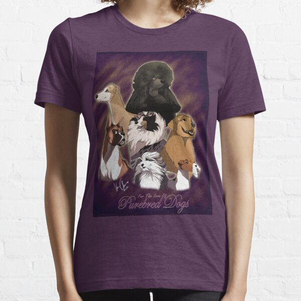 For The Love Of Pure Bred Dogs Essential T-Shirt