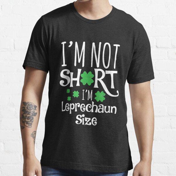 Funny Leprechaun Size St Patricks Day Shirt for Men /& Women T-Shirt