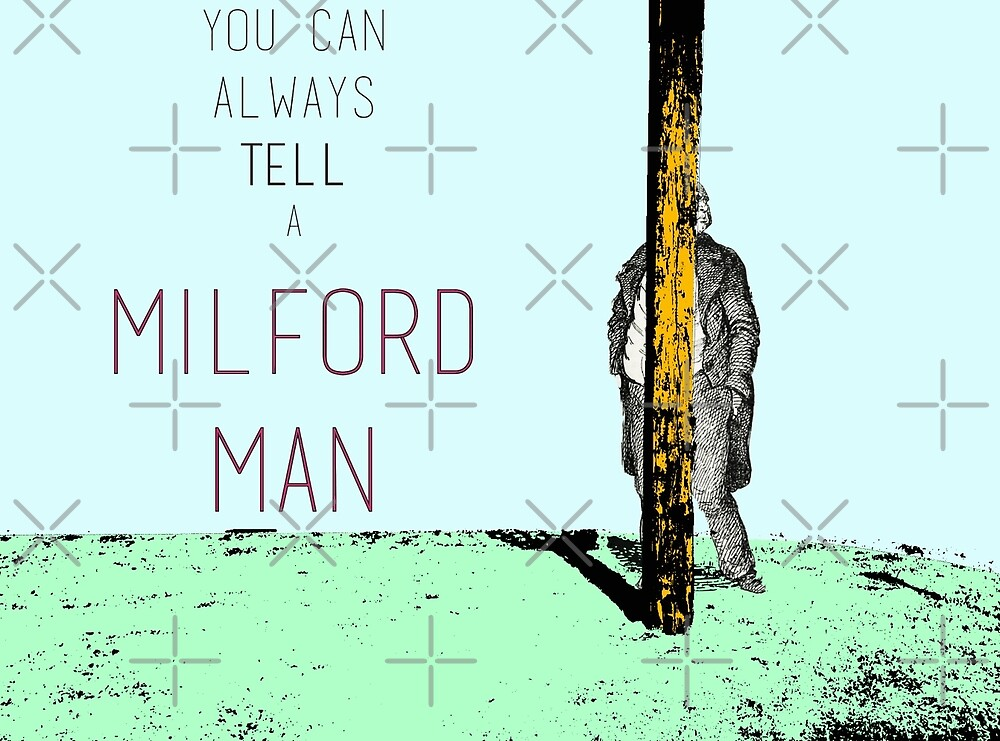 You can always tell a Milford Man! by EdgarCat