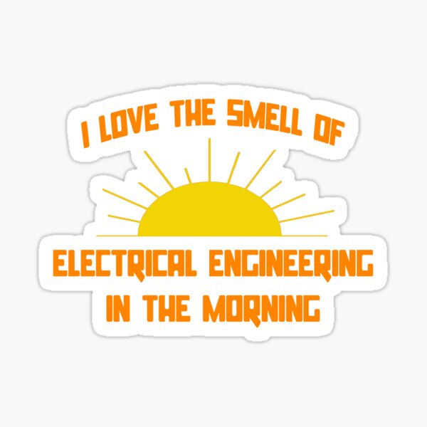 I Love The Smell of Electrical Engineering in the Morning Sticker