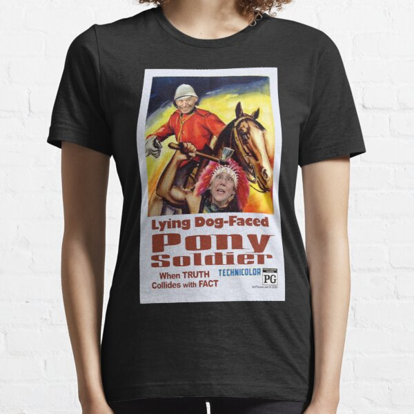 Lying Dog-Faced Pony Soldier Essential T-Shirt