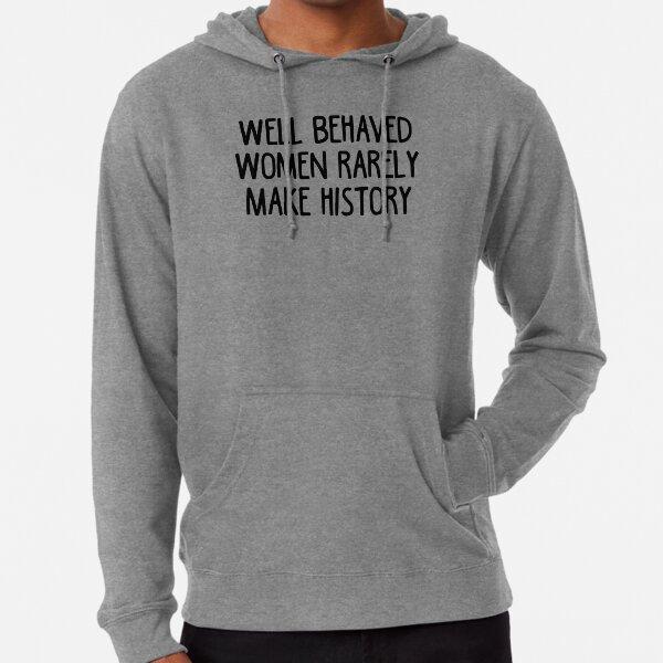 Well Behaved Women Rarely Make History Lightweight Hoodie