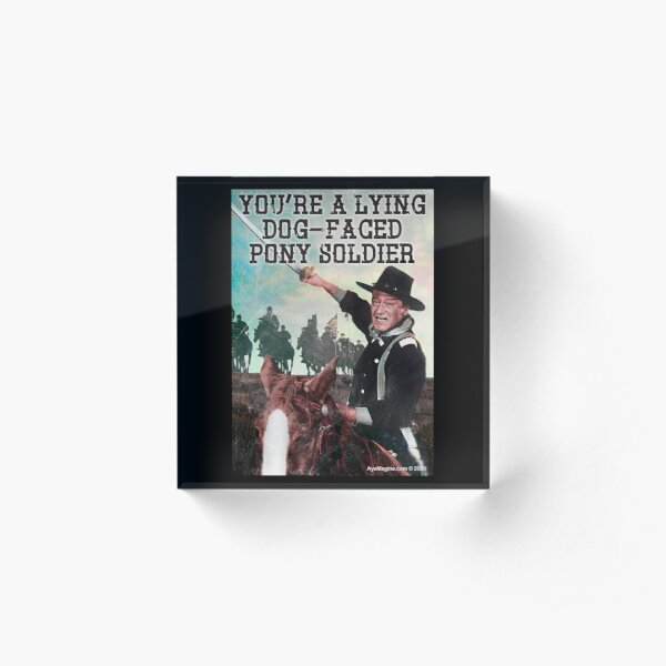 You're A Lying Dog-Faced Pony Soldier Acrylic Block