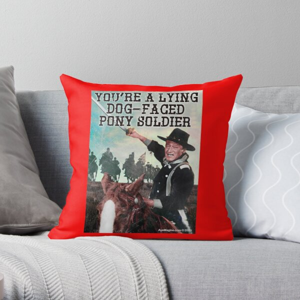 You're A Lying Dog-Faced Pony Soldier Throw Pillow