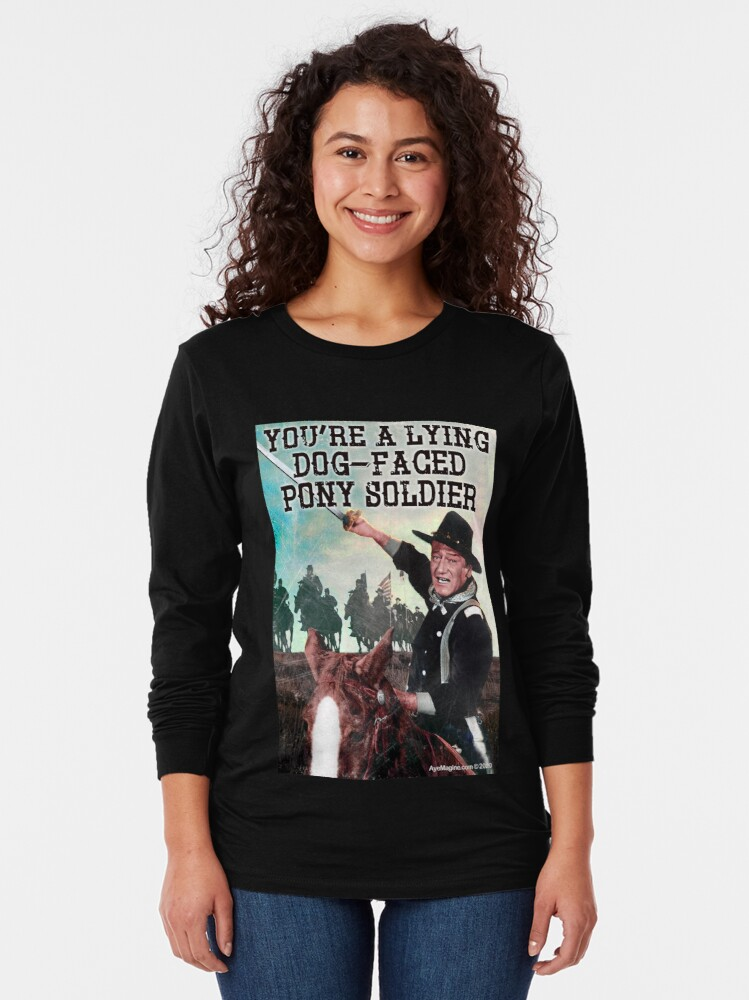 Alternate view of You're A Lying Dog-Faced Pony Soldier Long Sleeve T-Shirt