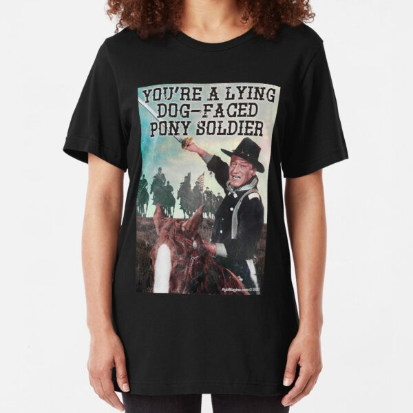You're A Lying Dog-Faced Pony Soldier Slim Fit T-Shirt