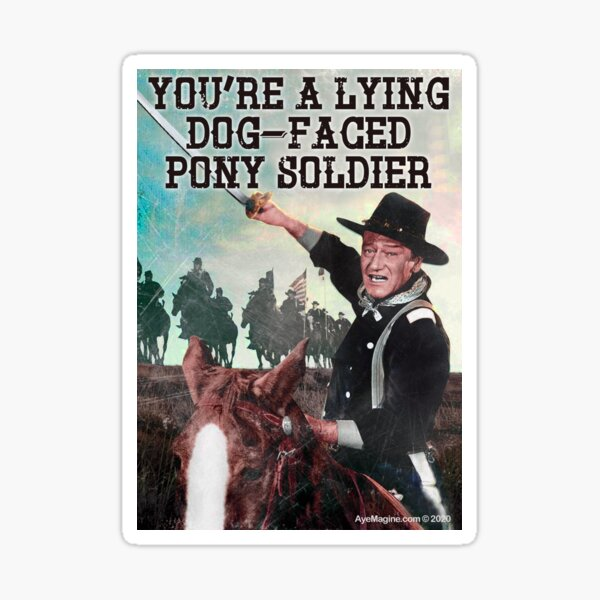 You're A Lying Dog-Faced Pony Soldier Sticker