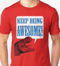 Keep being AWESOME! Unisex T-Shirt