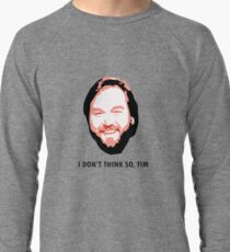 I DON'T THINK SO, TIM Lightweight Sweatshirt