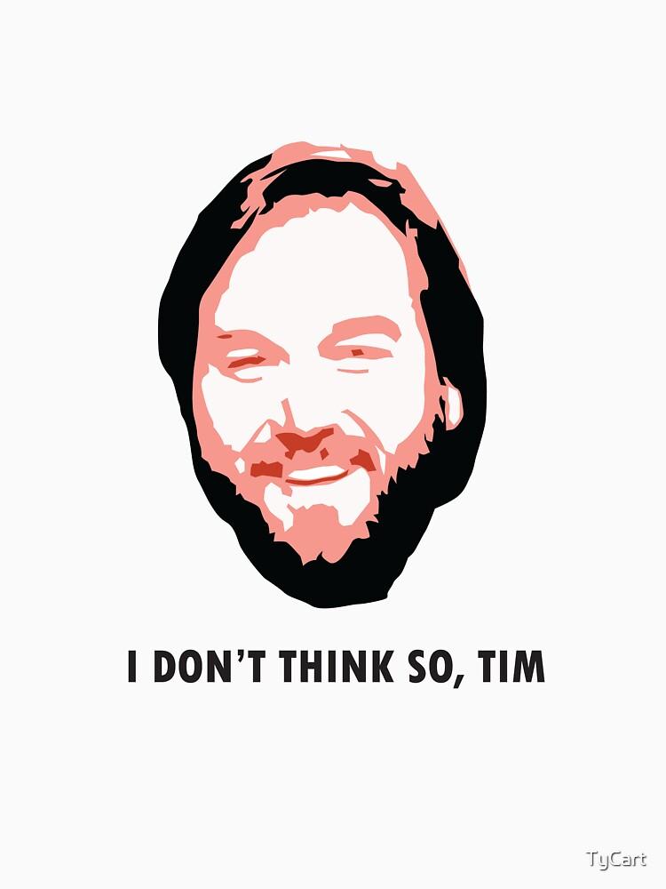 TShirtGifter presents: I DON'T THINK SO, TIM | Unisex T-Shirt