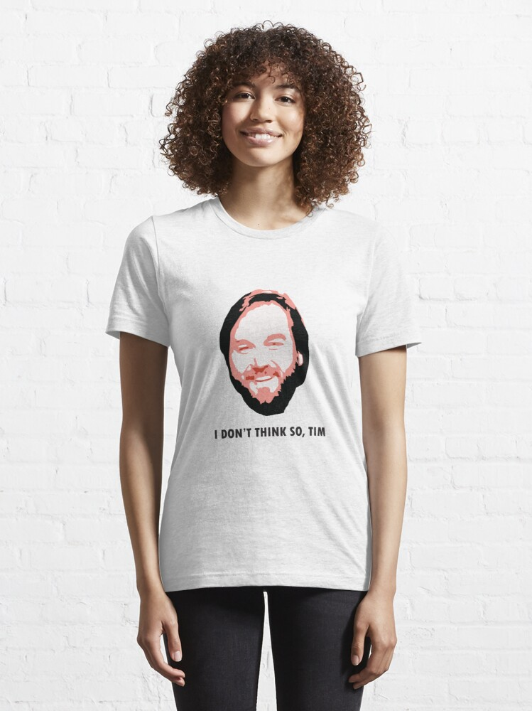 Alternate view of I DON'T THINK SO, TIM Essential T-Shirt