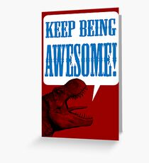 Keep being AWESOME! Greeting Card
