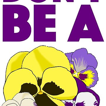Don't Be A Pansy by botarthedsgnr