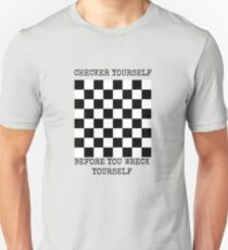 Checker yourself before you wreck yourself Unisex T-Shirt