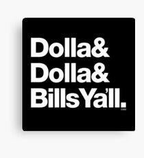 Dolla Dolla Bills Eastbound & Down Helvetica Threads Canvas Print