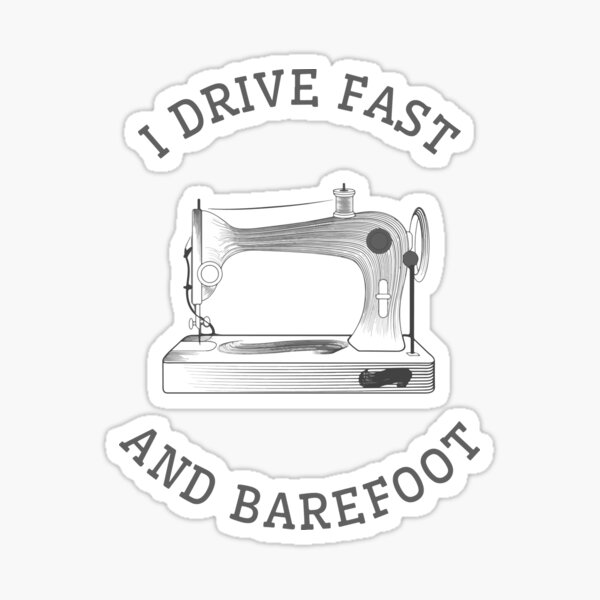 Sewing_I drive fast and barefoot Sticker