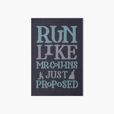 Run Like Mr. Collins Just Proposed Art Board Print