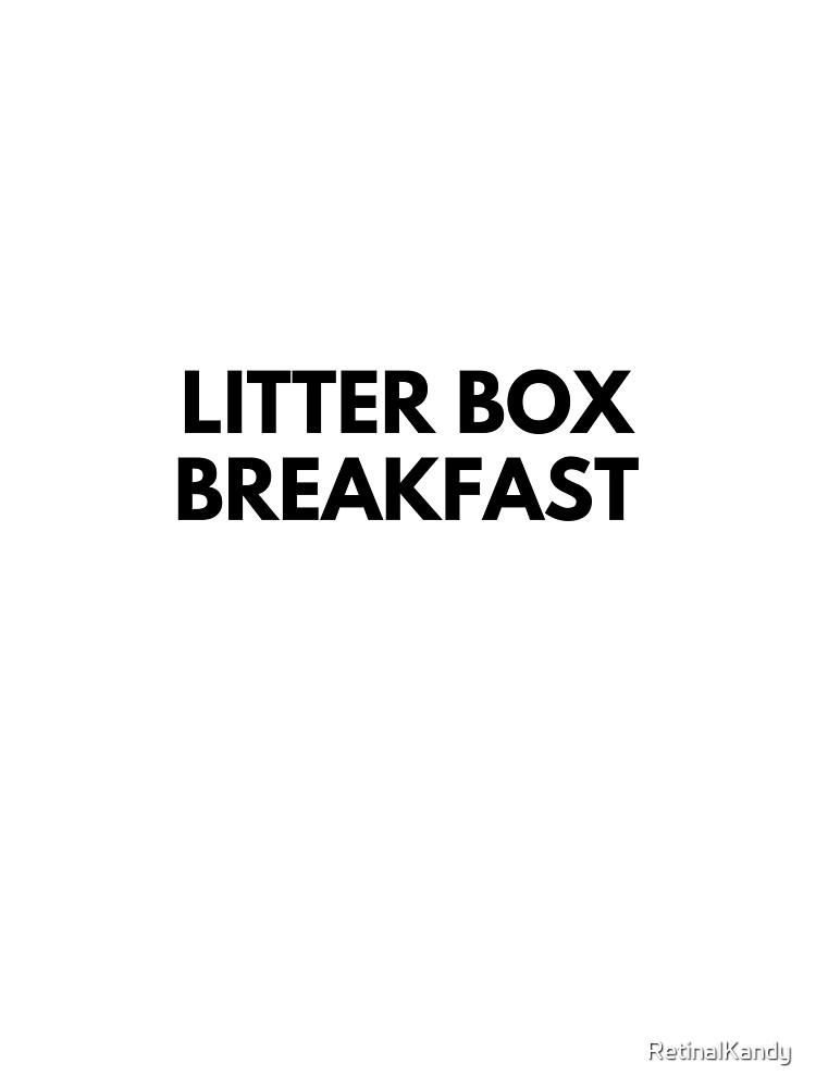 LITTER BOX BREAKFAST by RetinalKandy