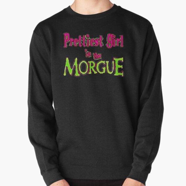 Prettiest Girl In The Morgue  Pullover Sweatshirt
