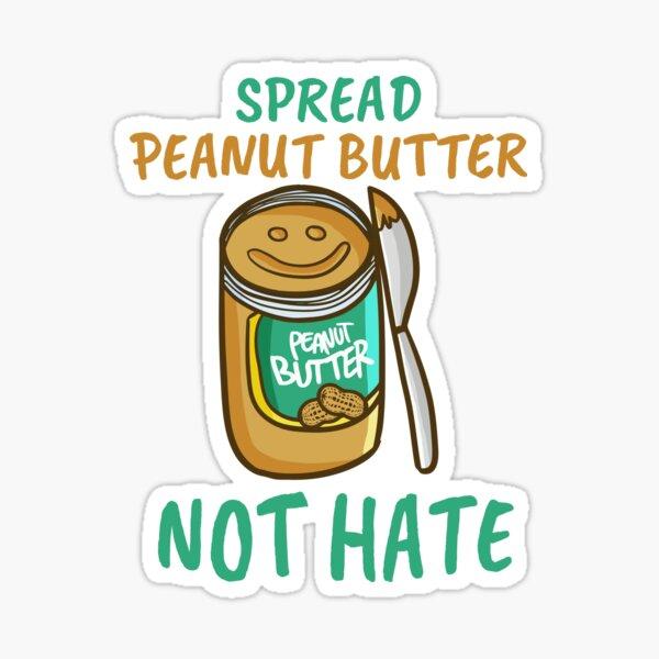 Spread Peanut Butter Not Hate - Cute Kawaii Peanut Butter Lover Sticker