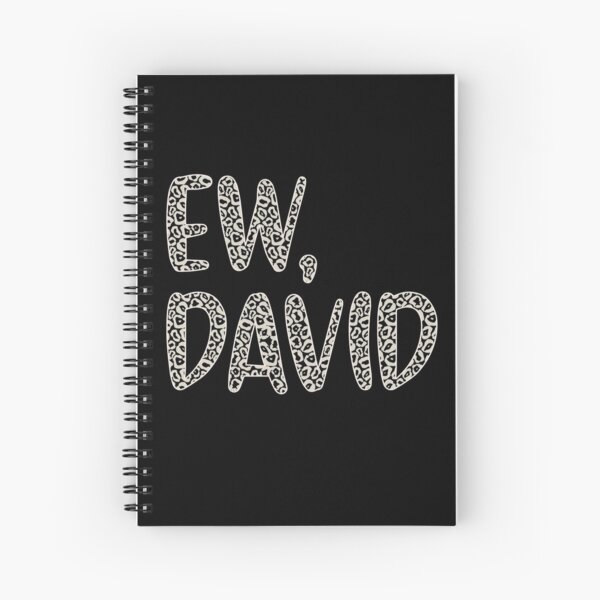 Ew, David. The Leopard Print iconic Schitt's Creek Alexis Rose to David Rose quote Spiral Notebook