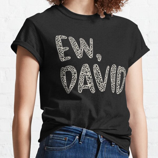 Ew, David. The Leopard Print iconic Schitt's Creek Alexis Rose to David Rose quote Classic T-Shirt
